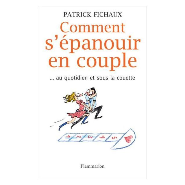 Flammarion comment s'épanouir en couple. au quotidien et sous la couette comment s'épanouir en couple...au quotidien et sous la couette