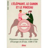 Alma Editeur - l'éléphant, le canon et le pinceau ; histoires connectées des cours d'Europe et d'Asie ; 1500-1750
