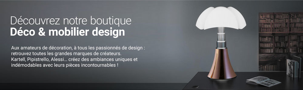 Découvrez notre boutique Déco & Mobilier Design