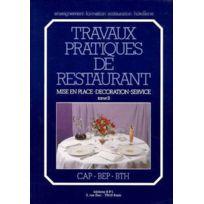 Bpi - travaux pratiques de restaurant tome 2 ; mise en place, décoration, service ; Cap, Bep, Bth