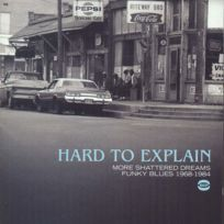 Ace Records - Compilation - Hard to explain : More shattered dreams-funky blues 1968-1984 Boitier cristal