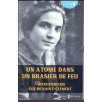Carmel - un atome dans un brasier de feu ; Bienheureuse Elie de Saint-Clément