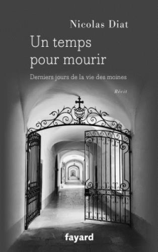 un temps pour mourir ; derniers jours de la vie des moines