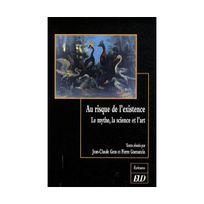 Editions Universitaires De Dijon - Au risque de l'existence : Le mythe, la science et l'art
