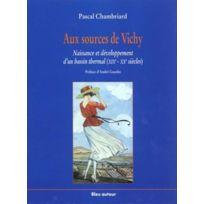 Bleu Autour - aux sources de Vichy ; naissance et développement d'un bassin thermal Xix-xx siecles