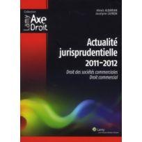 Lamy - actualite jurisprudentielle 2011-2012 droit des societes commerciales, droit commercial