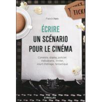 Eyrolles - écrire un scénario pour le cinéma ; comédie, drame, policier, mélodrame, thriller, court-métrage, fantastique 2e édition