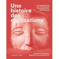 La Decouverte - une histoire des civilisations ; comment l'archéologie bouleverse nos connaissances
