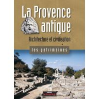Le Dauphine Libere - la Provence antique ; architecture et civilisation