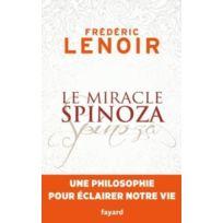 Fayard - le miracle Spinoza ; une philosophie pour éclairer notre vie