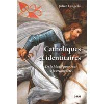 Dominique Martin Morin - catholiques et identitaires ; de la manif pour tous à la reconquête