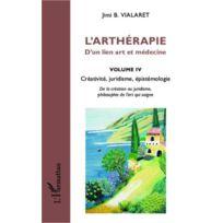 L'HARMATTAN - l'arthérapie ; d'un lien art et médecine tome 4 ; créativité, juridisme, épistémologie