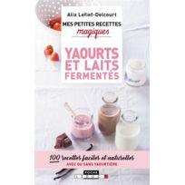 Marque Generique - Mes Petites Recettes Magiques ; yaourts et laits fermentés ; 100 recettes faciles et naturelles, avec ou sans yaourtière