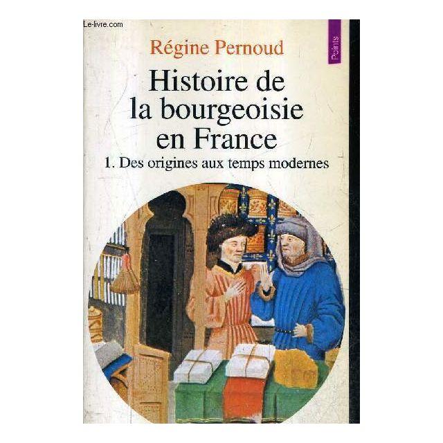 Histoire De La Bourgeoisie En France Tome 1 Des Origines Aux Temps Modernes Collection Points Histoire N 49