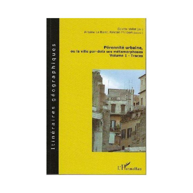 L'HARMATTAN pérennité urbaine, ou la ville par-delà ses métamorphoses tome 1 ; traces Au moment où la notion de développement durable devient centrale, la réflexion sur la pérennité urbaine se justifie, car l'urbanisation traduit une conquête protéiforme,