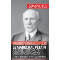 50 Minutes - le maréchal Pétain ; ascension et chute d'un héros français ; le héros de Verdun devenu vassal d'Hitler