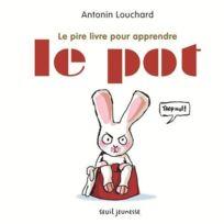 Seuil Jeunesse - Le pire livre pour apprendre le pot