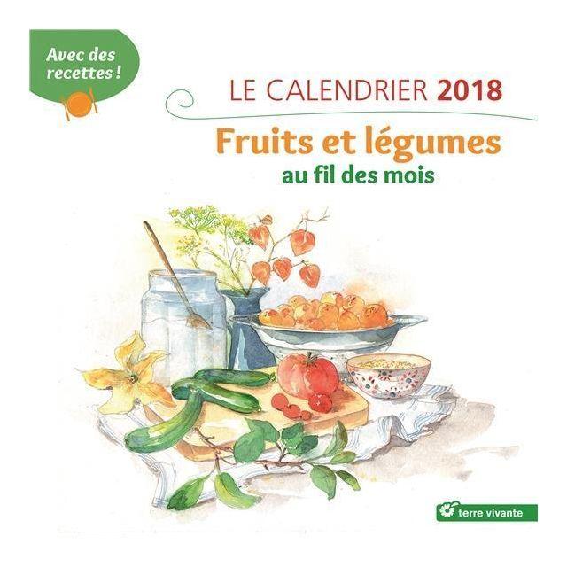 Terre Vivante - le calendrier ; fruits et légumes au fil des mois ; avec des recettes ! édition 2018