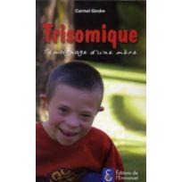 Emmanuel - trisomique ; témoignage d'une mère