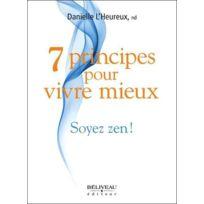 Beliveau - 7 principes pour vivre mieux ; soyez zen