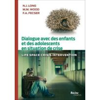 Editions Racine - dialogue avec des enfants et des adolescents en situation de crise ; life space crises intervention