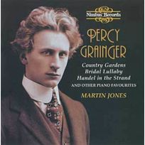- Percy Grainger - Pièces favorites pour piano : Country Gardens, Bridal Lullaby, Handel in the strand, Colonial Song, Molly on the shore, Mock Morris, Sheperd's Hey, Irish tune from County Derry, Near Woodstock Town, In Dahomey