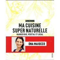 Rouergue - ma cuisine super naturelle ; manger bio, végétal et local