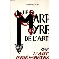 Le Martyre De L'ART Ou L'ART Livre Aux Betes - Suivi D'UNE Enquete Avec 5  Dessins De L'AUTEUR