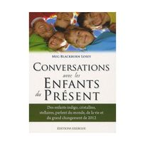 Exergue - Conversations avec les enfants du présent : Des enfants indigo, cristallins, stellaires parlent du monde, de la vi et du grand changement de 2012