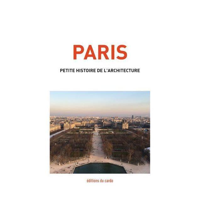 Editions Du Cardo - Paris, petite histoire de l'architecture