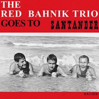 - The Red Bahnik Trio - Goes to santander Boitier cristal