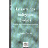Dianoia - Le Sacre Des Indigenes Evolues ; Essai Sur Le Professionnalisation Politique