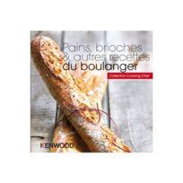 Kenwood - Pains Brioches Et Recettes Du Boulanger Cuisiner avec votre électroménager