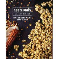 Alain Ducasse Editions - 100% maïs ; naturellement sans gluten