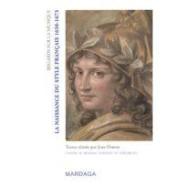 Editions Mardaga - La naissance du style français 1650-1673