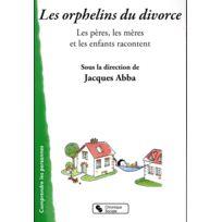 Chronique Sociale - les orphelins du divorce ; les pères, les mères et les enfants racontent