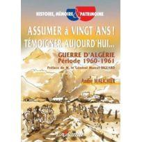 Lavauzelle - assumer a vingt ans ! témoigner aujourd'hui ; guerre d'Algérie période 1960-1961