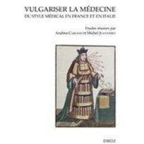 Droz - vulgariser la médecine ; du style médical en France et en Italie XVIe et xXVIIe siècles