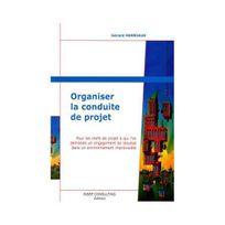 Insep Consulting - Organiser la conduite de projet : Pour les chefs de projet à qui l'on demande un engagement de résultat dans un environnement imprévisible