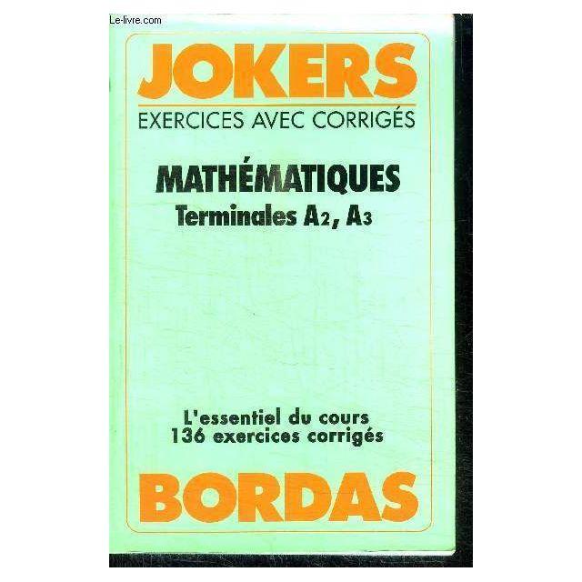 Jokers Exercices Avec Corriges Mathematiques Terminales A2 A3 Nouveau Programme En Vigueur A Partir De Septembre 1989