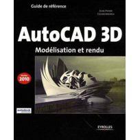 Eyrolles - Autocad 3d ; modélisation et rendu édition 2010
