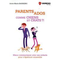 Gereso - parents ados comme chiens et chats ; mieux communiquer avec ses enfants pour s'épanouir ensemble