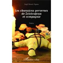 L'HARMATTAN - Les obsessions perverses de Zololoufoua et compagnie theatre