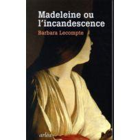 Arlea - Madeleine ou l'incandescence