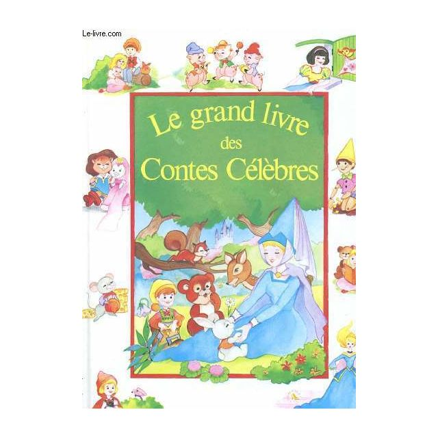 Le Grand Livre Des Contes Celebres Cendrillon Blanche Neige Le Petit Chaperon Rouge Pinocchio