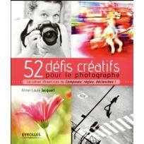 Eyrolles - 52 défis créatifs pour le photographe ; le cahier d'excercices de Composez, réglez, déclenchez ! édition 2017