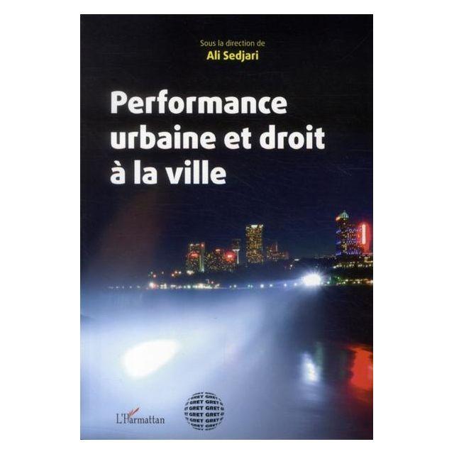 L'HARMATTAN Performance urbaine et droit à la ville La croissance urbaine est un fait marquant de nos sociétés contemporaines.Les villes aux formes très variées émergent partout, avec leur lot de difficultés : intégration, aménagement, sécurité, mobilité,