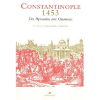 Anacharsis - Constantinople 1453, des Byzantins aux Ottomans