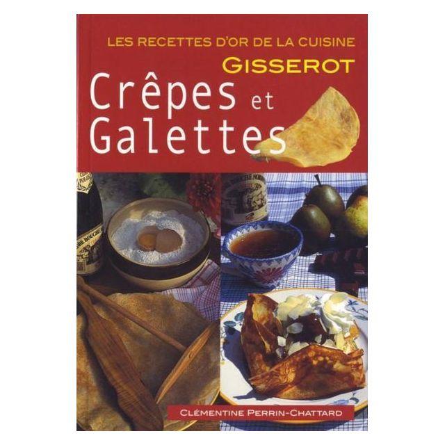 Gisserot - Crepes et galettes les recettes d'or