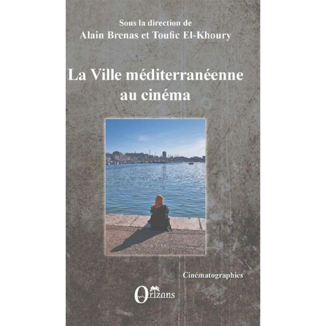 """Orizons La ville méditerraneenne au cinéma """"Les villes de la Méditerranée, évoquées dans ce travail, occupent une place de choix dans des cinématographies prestigieuses.La question est posée : comment représentent-elles ces espaces et les cultures qu"""